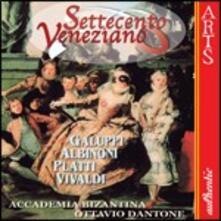 Settecento Veneziano - CD Audio di Tomaso Giovanni Albinoni,Antonio Vivaldi,Baldassarre Galuppi,Giovanni Benedetto Platti,Ottavio Dantone,Accademia Bizantina