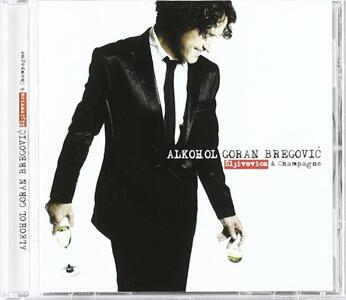 Alkohol. Sljivovica & Champagne - CD Audio di Goran Bregovic