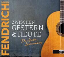 Zwischen Gestern & Heute - CD Audio di Rainhard Fendrich