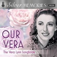 Silver Memories.Our Vera - CD Audio di Vera Lynn