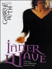 Gabrielle Roth. The Inner Wave - DVD
