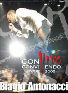 Biagio Antonacci. Convivo - Convivendo. Tour 2005 (DVD) - DVD di Biagio Antonacci