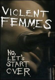 Violent Femmes. No, Let's Start Over - DVD