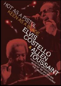 Film Elvis Costello & Allen Toussaint. Hot As A Pistol, Keen As A Blade
