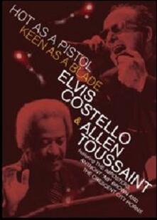 Elvis Costello & Allen Toussaint. Hot As A Pistol, Keen As A Blade - DVD