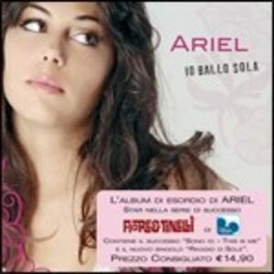 Io ballo sola - CD Audio di Ariel