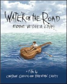 Eddie Vedder. Water on the Road di Brendan Canty,Christoph Green - DVD