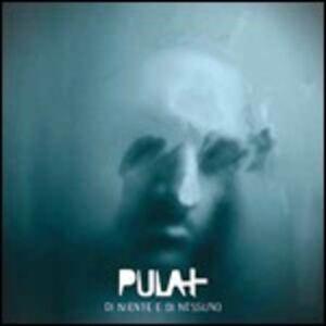 Foto Cover di Di niente e di nessuno, CD di Pula+, prodotto da Tutti Santi