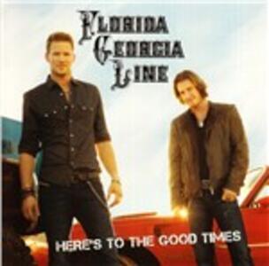 Here's to the Good Times - CD Audio di Florida Georgia Line