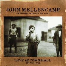 Performs Trouble No More. Live at Town Hall July 31, 2003 - CD Audio di John Cougar Mellencamp
