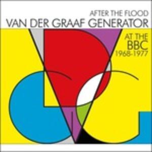 After the Flood. At the BBC 1967-1977 - CD Audio di Van der Graaf Generator