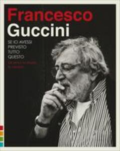 Se io avessi previsto tutto questo. La strada, gli amici, le canzoni (Super Deluxe Edition Box Set) - CD Audio di Francesco Guccini