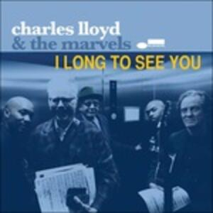 I Long to See You - CD Audio di Charles Lloyd,Marvels