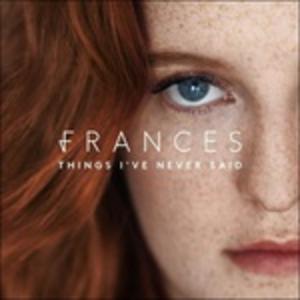 CD Things I've Never Said di Frances