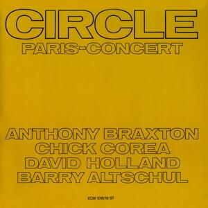 Circle. Paris Concert - Vinile LP di Chick Corea,Dave Holland,Barry Altschul,Anthony Braxton