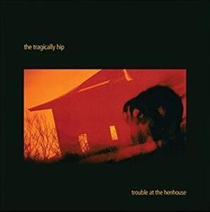 Trouble at the Henhous - Vinile LP di Tragically Hip