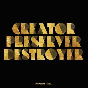 Creator, Preserver, Destroyer - Vinile LP di Drive Like Maria