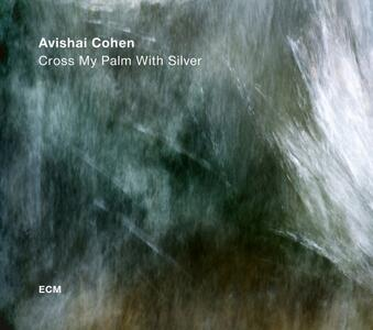 Cross My Palm with Silver - Vinile LP di Avishai Cohen