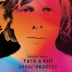 Rock N Roll Consciousness - Vinile LP di Thurston Moore