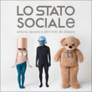 Vinile Amore, lavoro e altri miti da sfatare Lo Stato Sociale