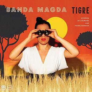 Tigre. Stories of Courage & Fearlessness - CD Audio di Banda Magda