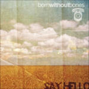 Say Hello - Vinile LP di Born Without Bones