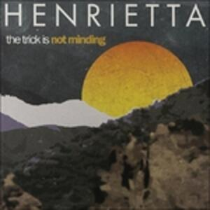The Trick Is Not Minding - Vinile LP di Henrietta