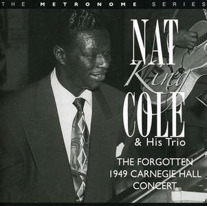 Forgotten 1949 Carnegie Hall Concert - CD Audio di Nat King Cole