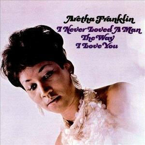 I Never Loved a Man the Way I Love You - Vinile LP di Aretha Franklin
