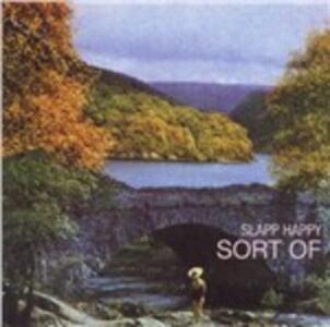 Sort of - CD Audio di Slapp Happy