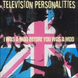 I Was a Mod Before You we - CD Audio di Television Personalities