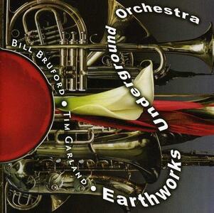 Earthworks Underground or - CD Audio di Bill Bruford
