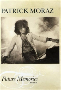 Film Patrick Moraz. Future Memories: Live On Tv