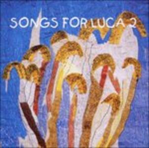 Songs for Luca 2 - CD Audio