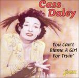 You Can't Blame a Girl for Tryin - CD Audio di Cass Daley