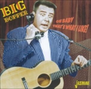 Oh Baby That's What I Like - CD Audio di Big Bopper