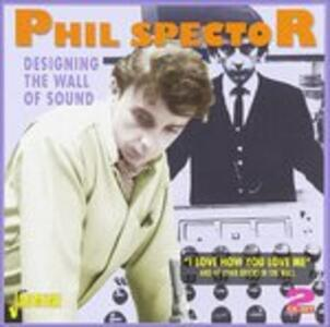 Designing the Wall of Sound - CD Audio di Phil Spector