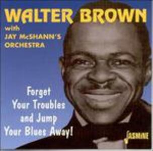 Forget Your Troubles Anda - CD Audio di Walter Brown