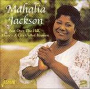 Just Over the Hill, There's a City Called Heaven - CD Audio di Mahalia Jackson