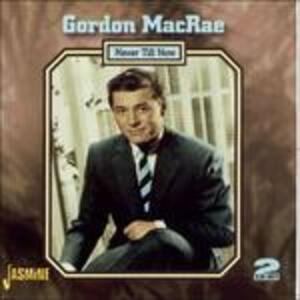 Never Till Now - CD Audio di Gordon MacRae