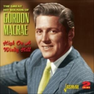 High on a Windy Hill. The Great Hit Sounds of - CD Audio di Gordon MacRae