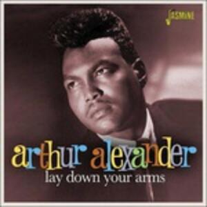 Lay Down Your Arms - CD Audio di Arthur Alexander