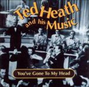 You've Gone to My Head - CD Audio di Ted Heath
