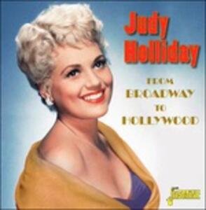 From Broadway to Hollywood - CD Audio di Judy Holliday