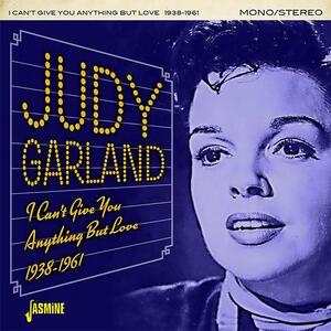 I Cant Give You Anything but Love 1938-1961 - CD Audio di Judy Garland