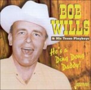 He's a Ding Dong Daddy - CD Audio di Bob Wills