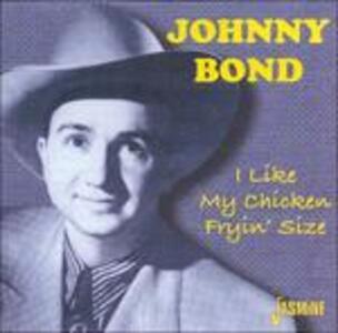 I Like My Chicken Fryin' - CD Audio di Johnny Bond