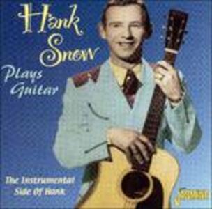 Plays Guitar. The Instrumental Side of Hank - CD Audio di Hank Snow
