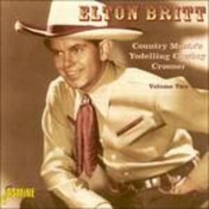 Country Music's Yodelling Cowboy Crooner vol.2 - CD Audio di Elton Britt