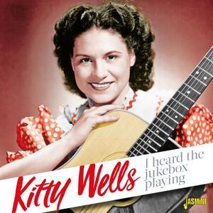 I Heard the Jukebox Playing - CD Audio di Kitty Wells